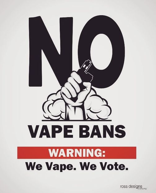 SAY NO TO THE BANS!! WE VAPE WE VOTE