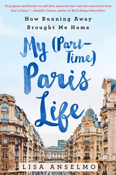 Cover of the memoir, My (Part-Time) Paris Life by Lisa Anselmo