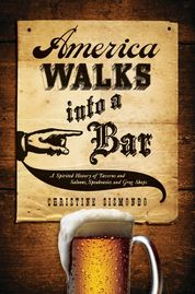 America Walks into a Bar: A Spirited History of Taverns and Saloons ... by Christine Sismondo