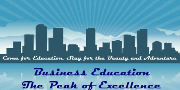 Come for Education; Stay for the Beauty and Adventure; Business Education, the Peak of Excellence