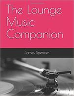 The Lounge Music Encyclopedia, a 500 page book of bios, discographies and rare interviews.