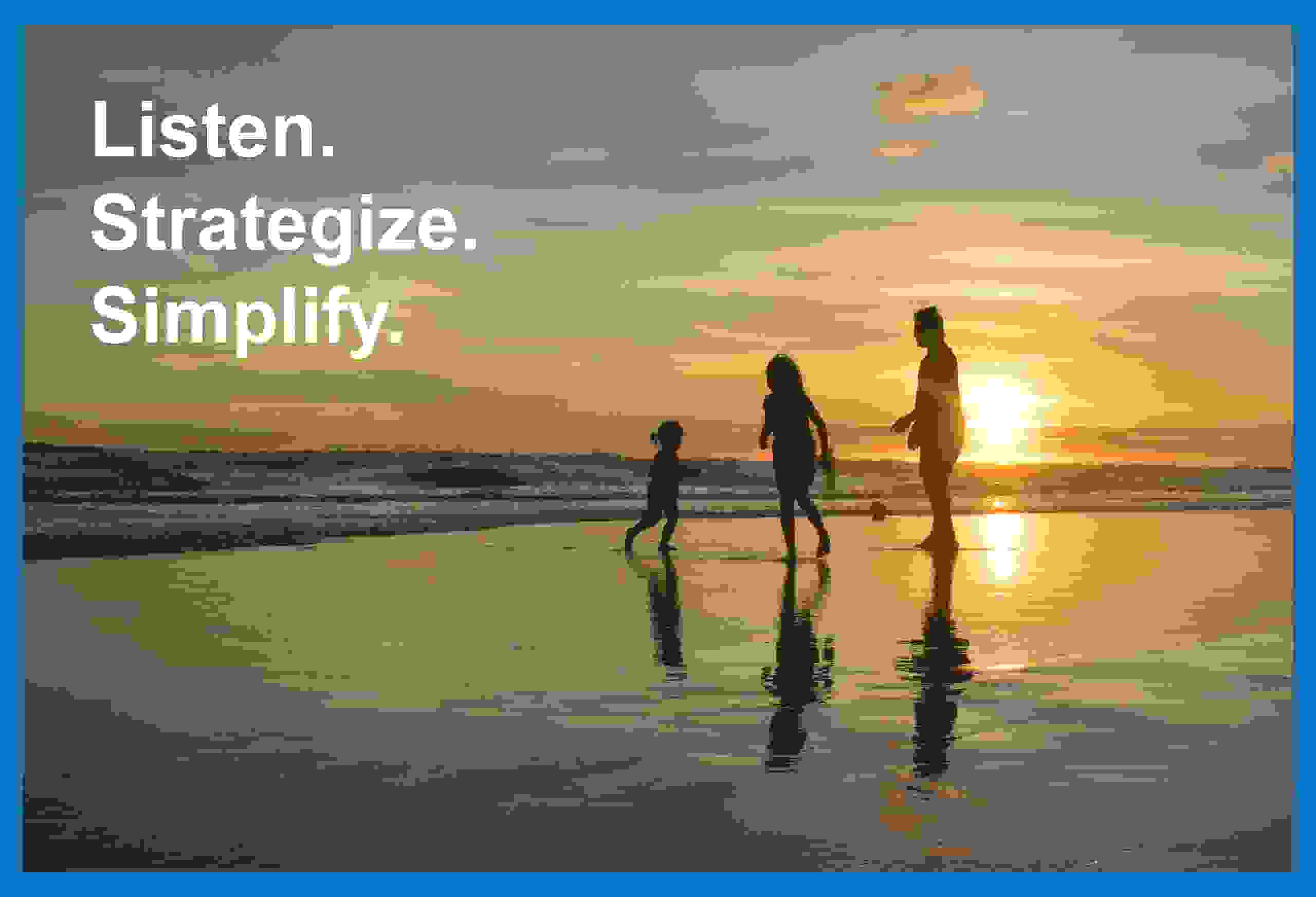 Listen. Strategize. Simplify. Family at the beach in the sunset