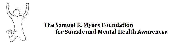 The Samuel R. Myers Foundation for Suicide and Mental Health Awar