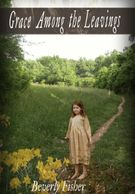 GRACE AMONG THE LEAVINGS by Beverly Fisher is a child's perspective of the Civil War. Historical