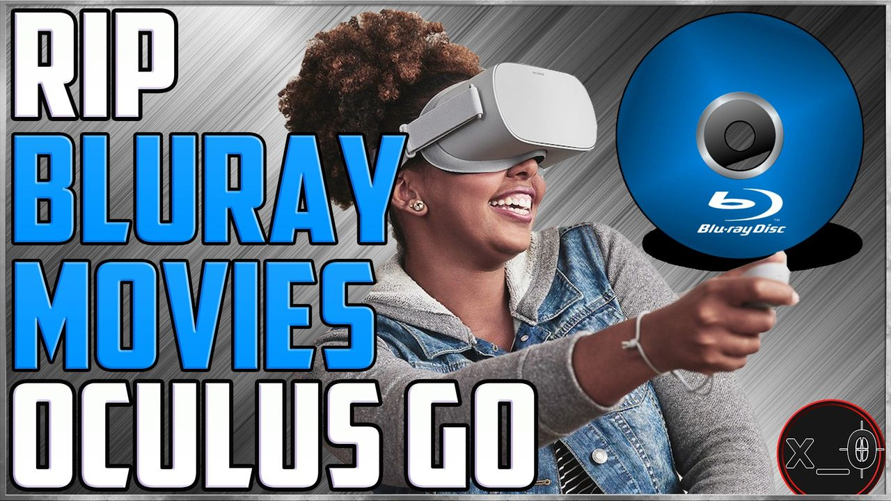 Rip and Play Movies (Blu-ray DVD) to Oculus GO in Best Quality