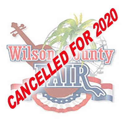 THE 2020 WILSON CO. FAIR HAS BEEN CANCELLED DUE TO COVID19