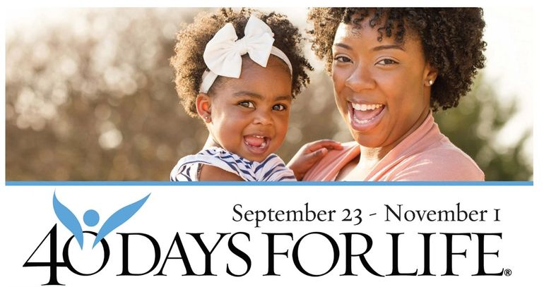 40 DAYS FOR LIFE IS SEPT 23 THRU NOV 1
