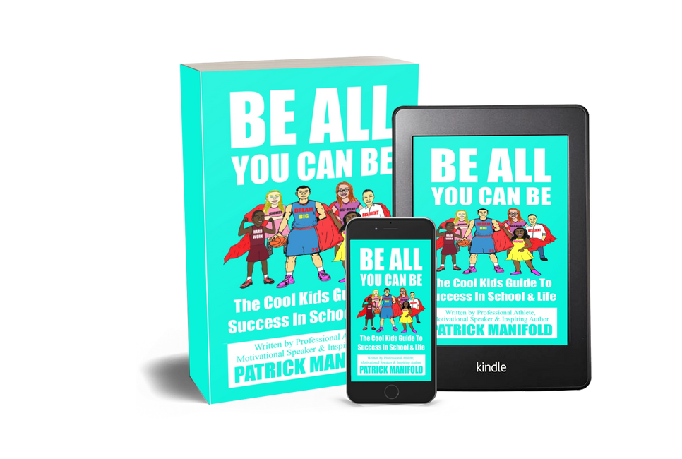 Be All You Can Be: The Cool Kids Guide To Success In School & Life by Patrick Manifold
