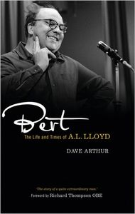 Bert: The Life and Tmies of AL.Lloyd. Published by Pluto Press, 2012. 456pp.