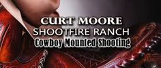 Curt Moore Shootfire Ranch