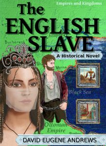 Empires and Kingdoms: The English Slave, a Historical Novel by David Eugene Andrews