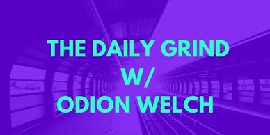 The Daily Grind Odion Welch