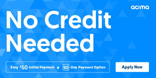No credit needed. Easy $50 initial payment. 90 day payment plan  by Acima. Apply here