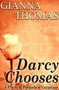 Darcy Chooses by Gianna Thomas | A Pride and Prejudice variation