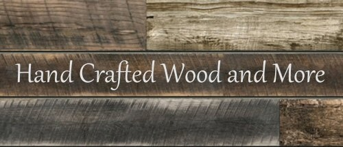 Hand Crafted Wood and More