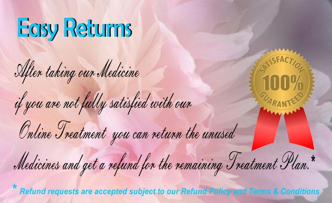 If you are not fully satisfied with our Online Treatment, you can return medicine and get a Refund.