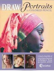 Draw Portraits in Colored Pencil by Ann Kullberg, 29 portraits with  step by step instructions