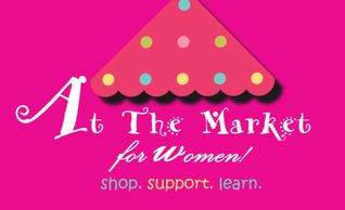 At the Market for Women! Shop. Support. Learn.  Events.