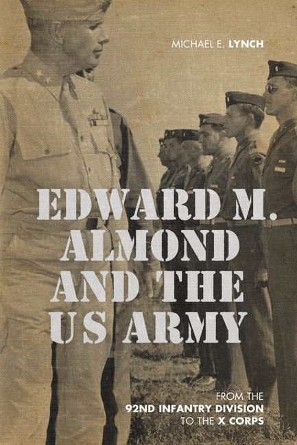 Edward M. Almond and the US Army: From 92nd Infantry Division to X Corps