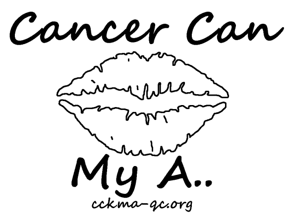 Cancer Can Kiss My Ass CCKMA-QC