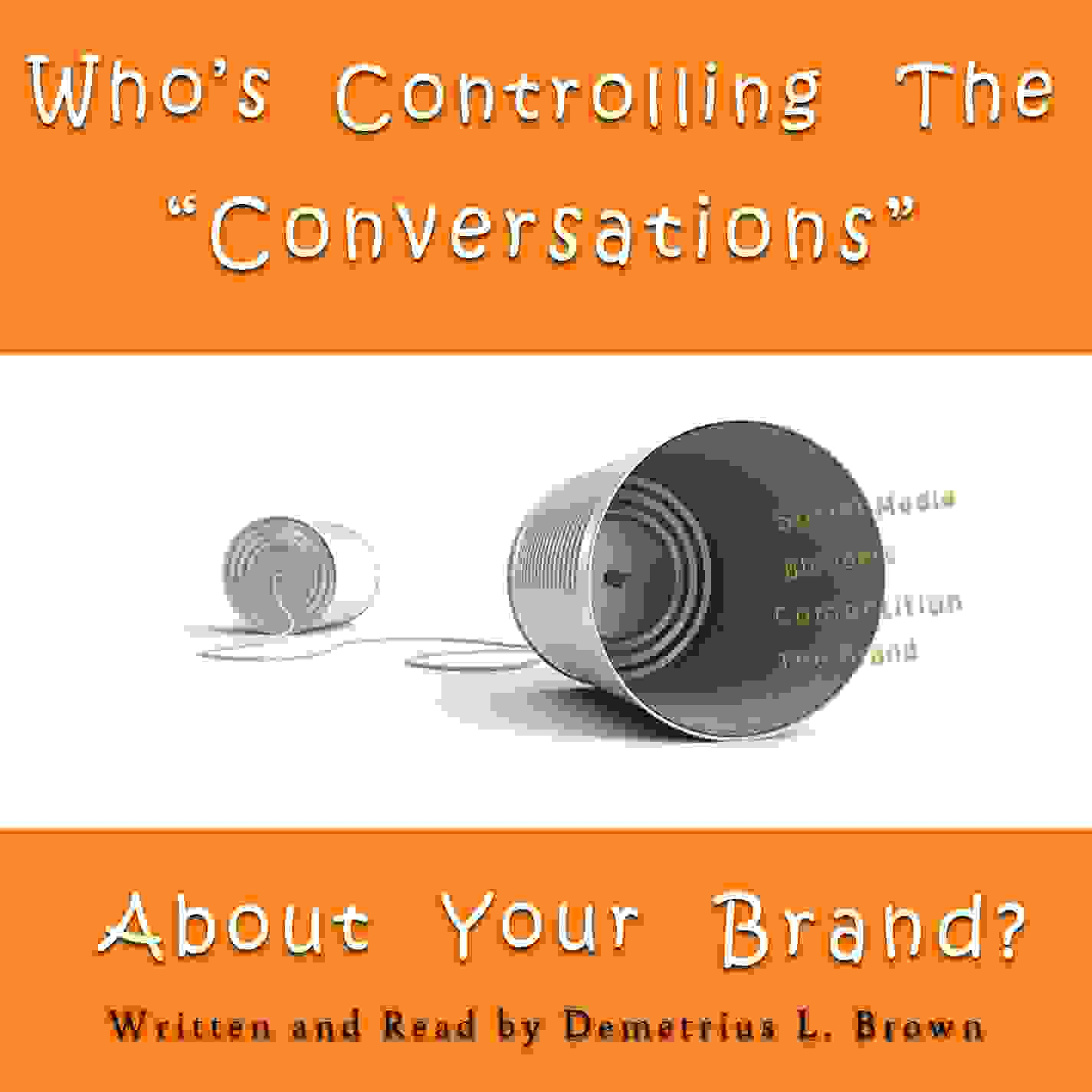 Demetrius L Brown audio book Who's Controlling The Conversations About Your Brand?