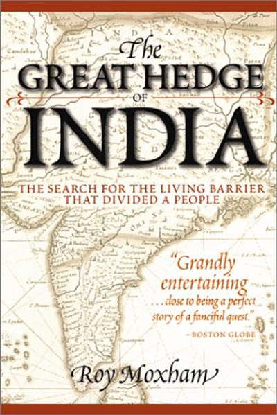 The Great Hedge of India: The Search for the Living Barrier that Divided a People by Roy Moxham