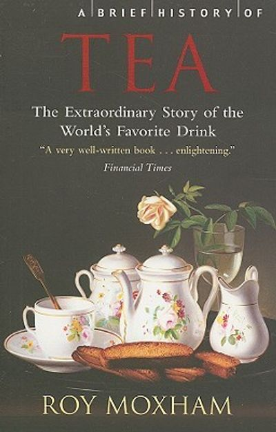 A Brief History of Tea, By Roy Moxham