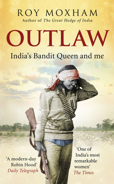 Outlaw -  India's Bandit Queen and Me by Roy Moxham