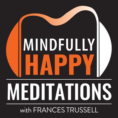 Mindfully Happy Meditations with Frances Trussell