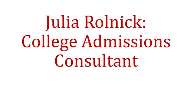 Julia Rolnick:  College Admissions Consultant