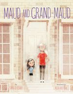 Cover of picture book MAUD AND GRAND-MAUD written by Sara O'Leary and illustrated by Kenard Pak.