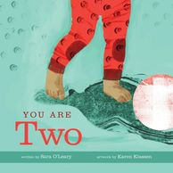 You Are Two, written by Sara O'Leary and illustrated by Karen Klassen. Baby book.