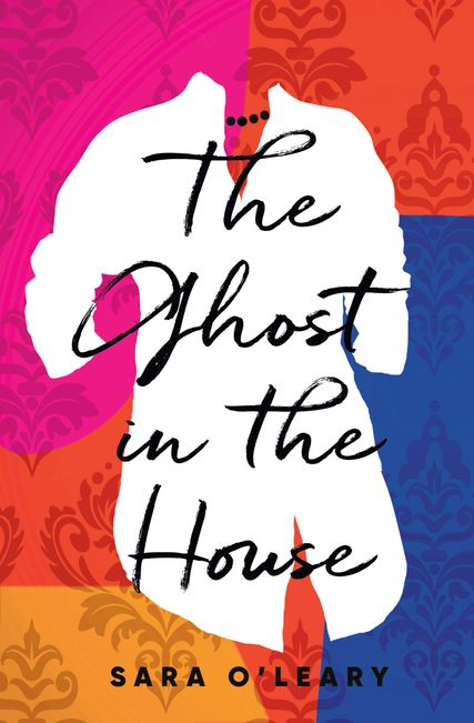 The Ghost in the House a novel by Sara O'Leary