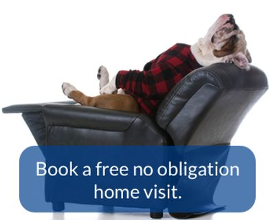 We offer a free no obligation home visit, with NO HARD SELL.