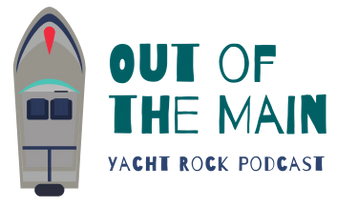 "Yacht Rock Podcast: ""Out of the Main"""