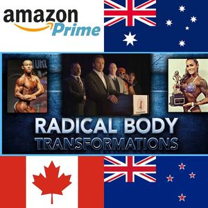 Radical Body Transformations now available on Amazon Prime in Canada, Australia and New Zealand