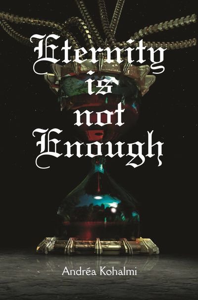 Eternity Is Not Enough, in The Eternity Is Not Enough Book Series by Andréa Kohalmi