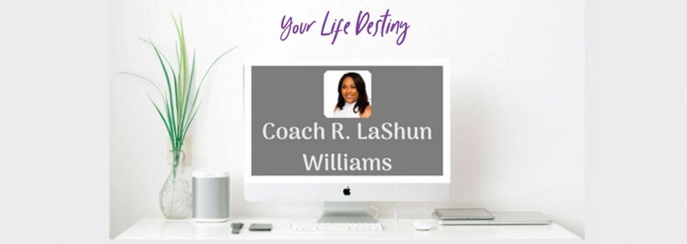 Coach R. LaShun Williams - Certified Life Coaching, Business ...