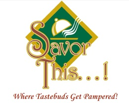 "Savor This...!  ""Where Tastebuds Get Pampered!"""