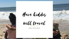 Have Kiddos Will Travel