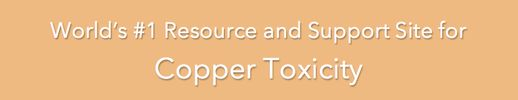 World's #1 Resource & Support Site for Copper Toxicity