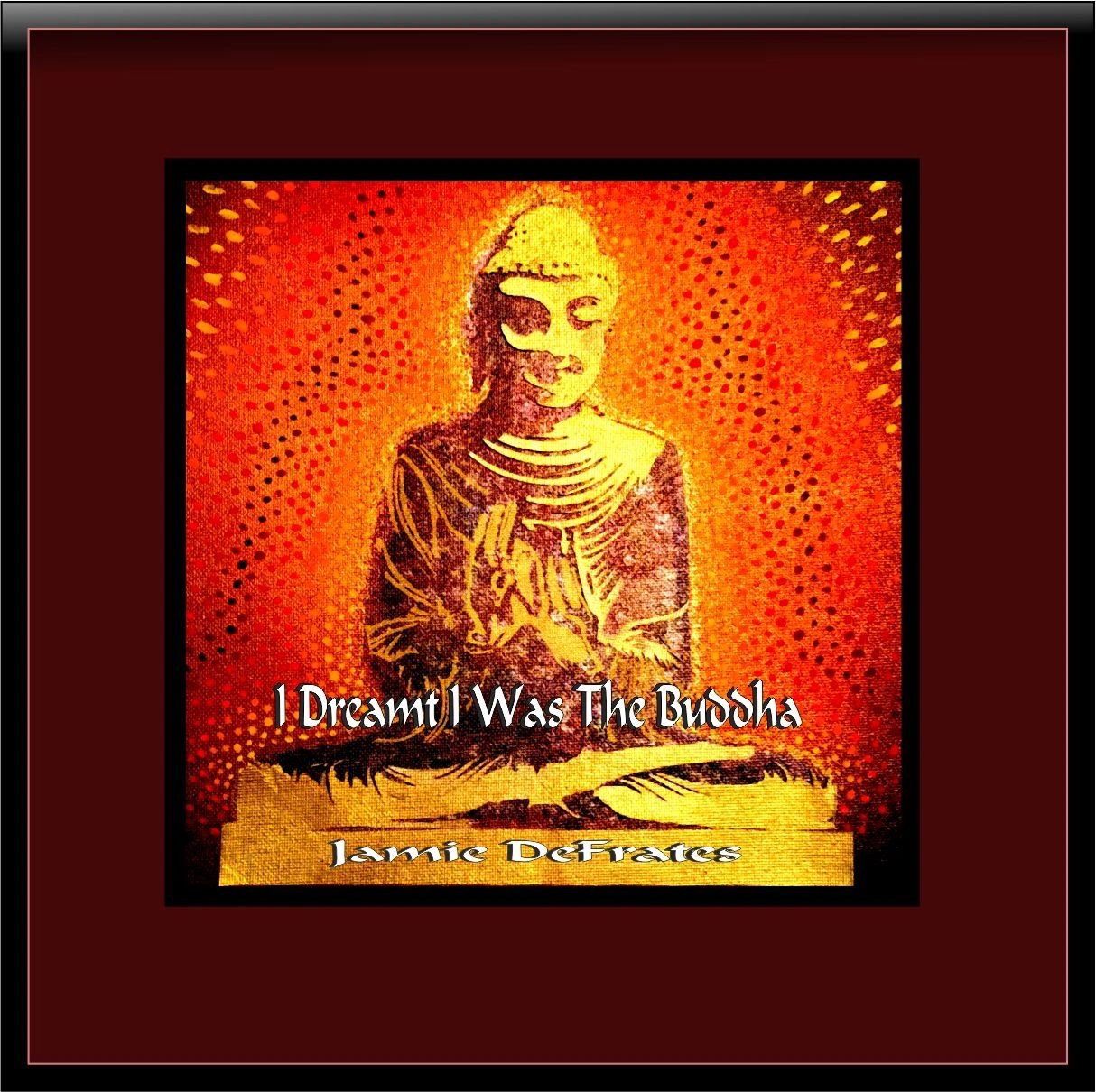 I Dreamt I Was The  Buddha CD Cover.  Buddha image on center with gold, orange and red glow.