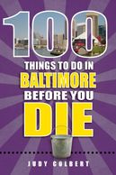 Cover of book 100 Things to Do in Baltimore Before You Die, by author and photographer Judy Colbert
