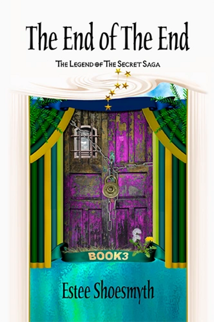 The End Of The End Book 3 The Legend Of The Secret Saga by Estee Shoesmyth
