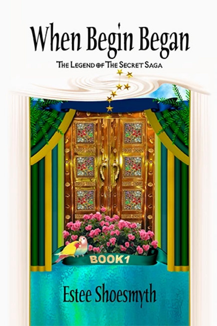 When Begin Began Book 1 The Legend Of The Secret Saga by Estee Shoesmyth