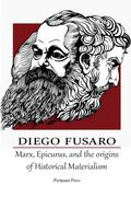 Marx, Epicurus and the Origins of Historical Materialism by Diego Fusaro