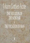 The Vocation of the Scholar & The Vocation of Man by Johann Gottlieb Fichte
