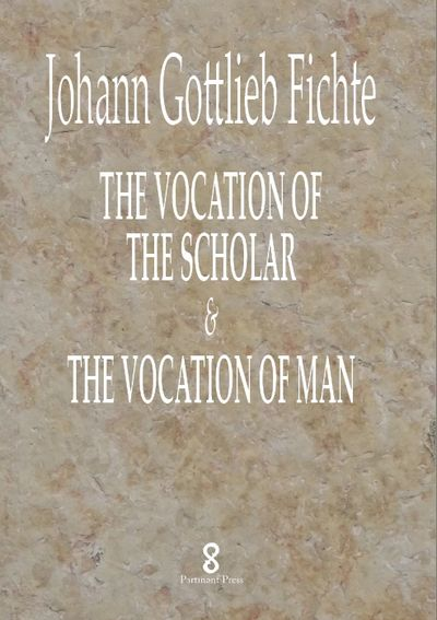 The Vocation of the Scholar & The Vocation of Man by Johann Gottlieb Ficthe