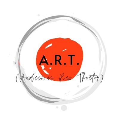 A.R.T. (Audacious Raw Theater)