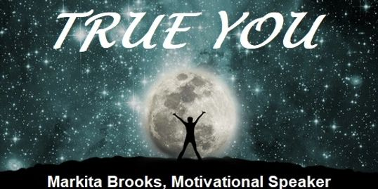 "Motivational Speaker--Markita Brooks' Signature Talk, ""True You""."
